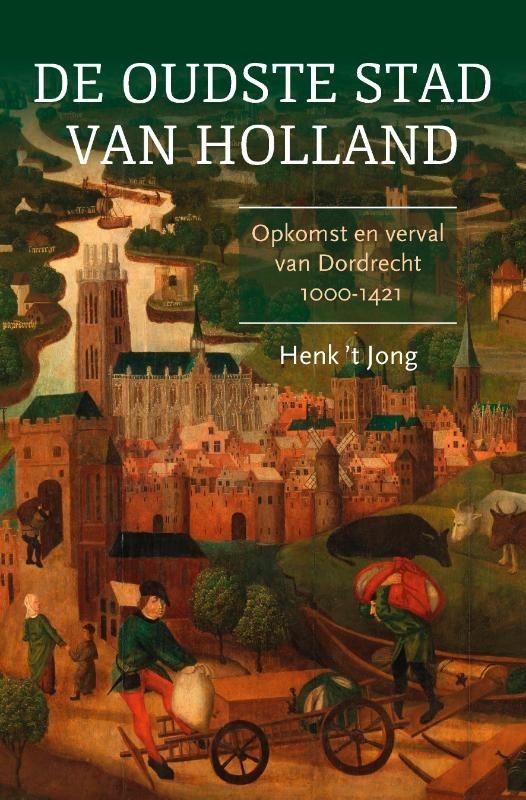 De oudste stad van Holland. Opkomst en verval van Dordrecht  1000-1421