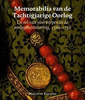 Memorabilia van de Tachtigjarige Oorlog. De rol van voorwerpen in de oorlogsherinnering, 1566-1750